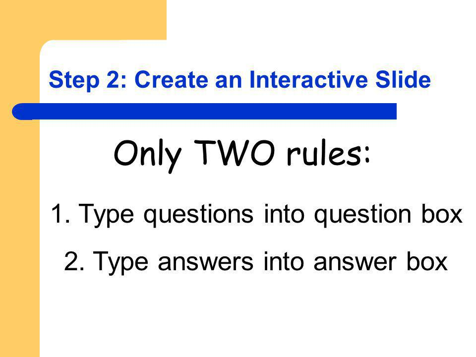 Step 2: Create an Interactive Slide Only TWO rules: 1.