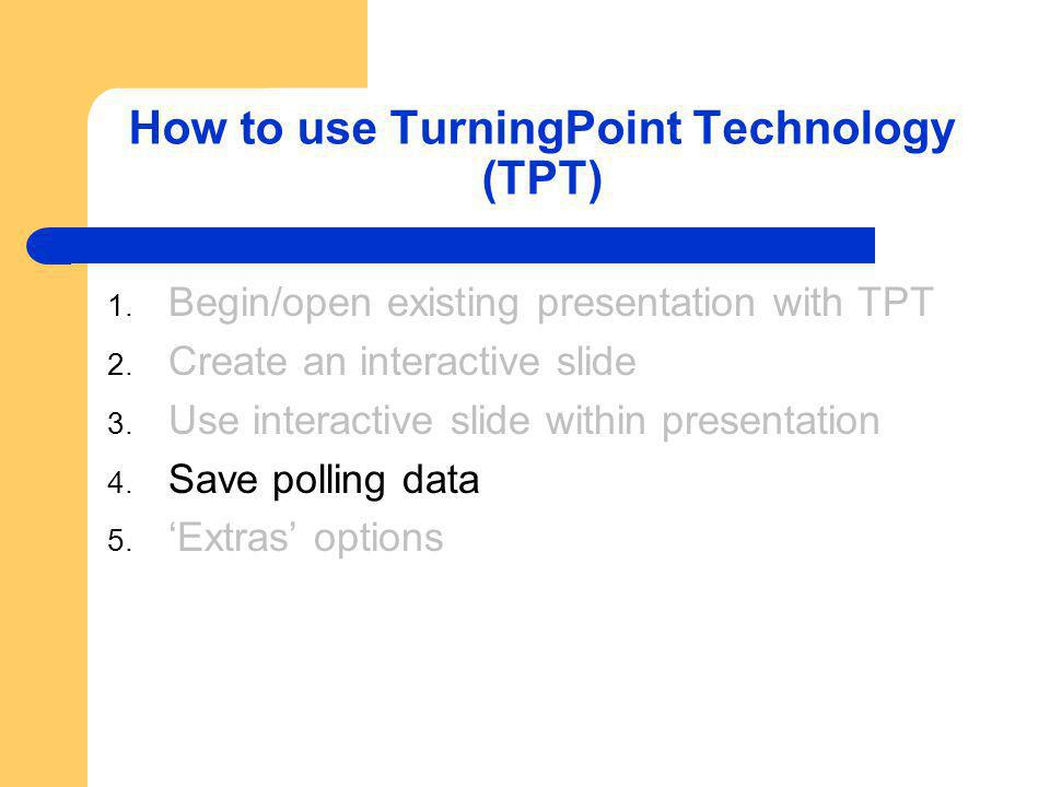 Save polling data End the PowerPoint presentation that you are giving Click Save Session on the TPT toolbar – It is the image of the disk