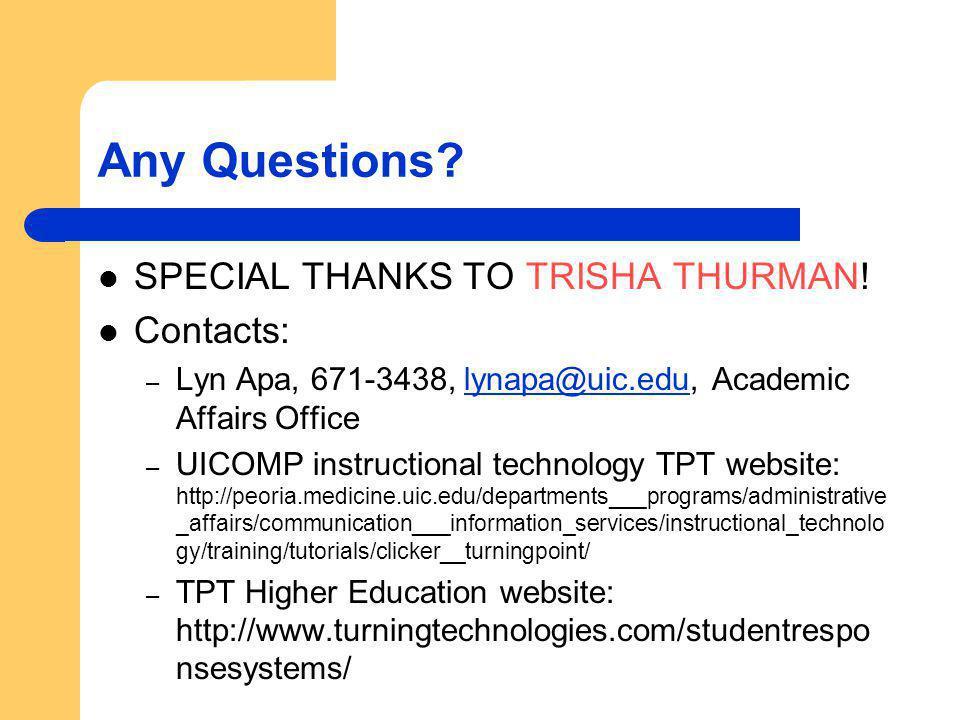 Any Questions? SPECIAL THANKS TO TRISHA THURMAN! Contacts: – Lyn Apa, 671-3438, lynapa@uic.edu, Academic Affairs Officelynapa@uic.edu – UICOMP instruc