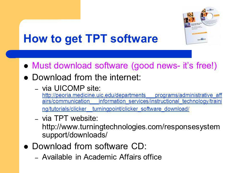 How to get TPT software Must download software (good news- its free!) Download from the internet: – via UICOMP site: http://peoria.medicine.uic.edu/de