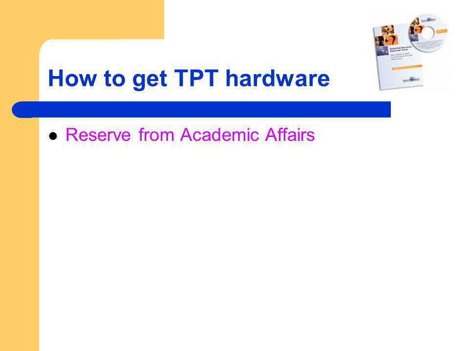 How to get TPT hardware Reserve from Academic Affairs