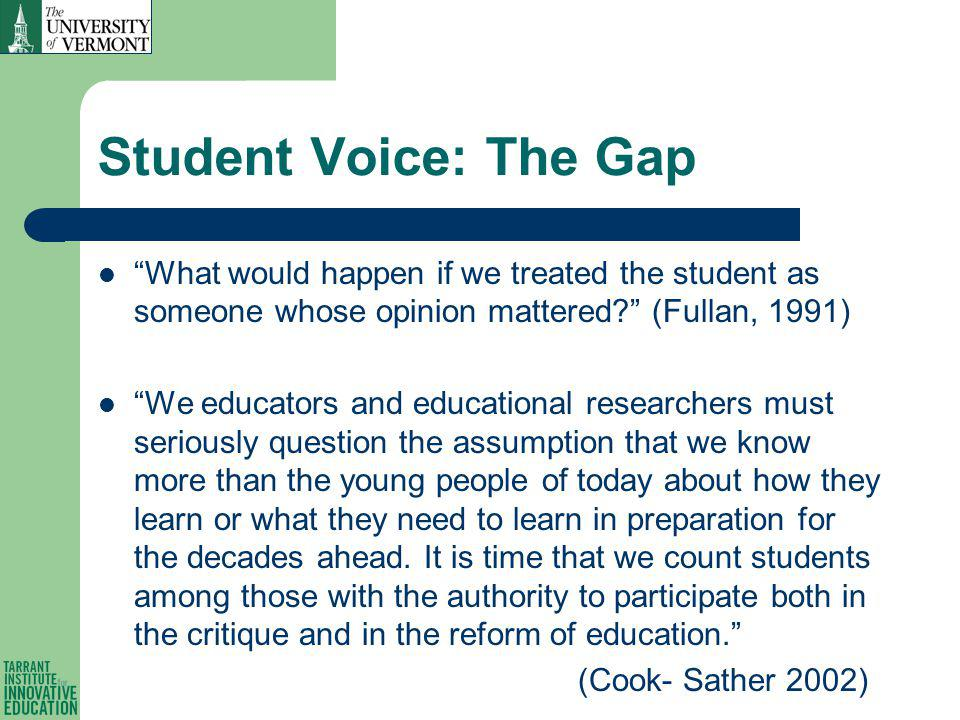 Student Voice: The Gap What would happen if we treated the student as someone whose opinion mattered.