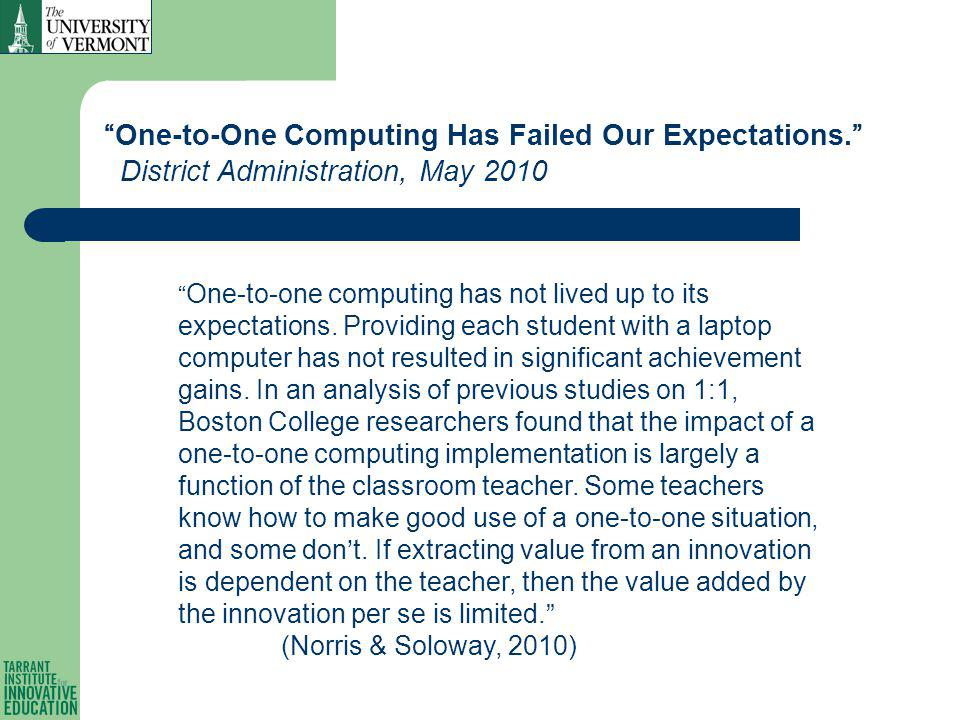One-to-one computing has not lived up to its expectations.