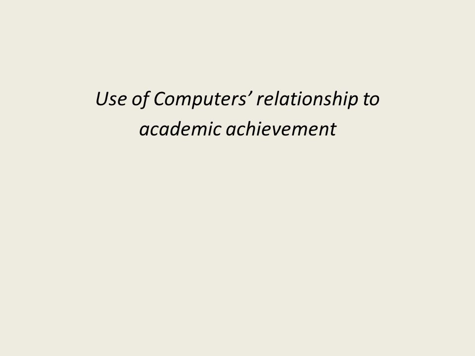 Use of Computers relationship to academic achievement