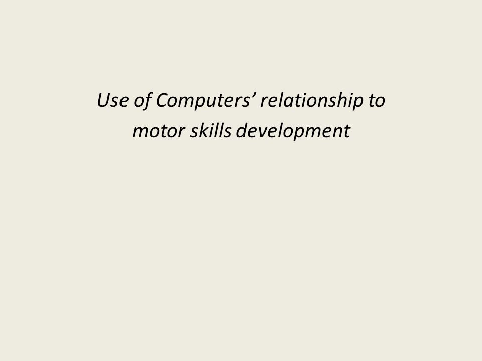 Use of Computers relationship to motor skills development