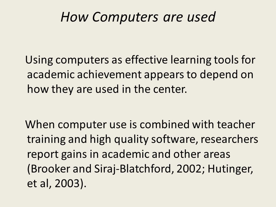 How Computers are used Using computers as effective learning tools for academic achievement appears to depend on how they are used in the center. When