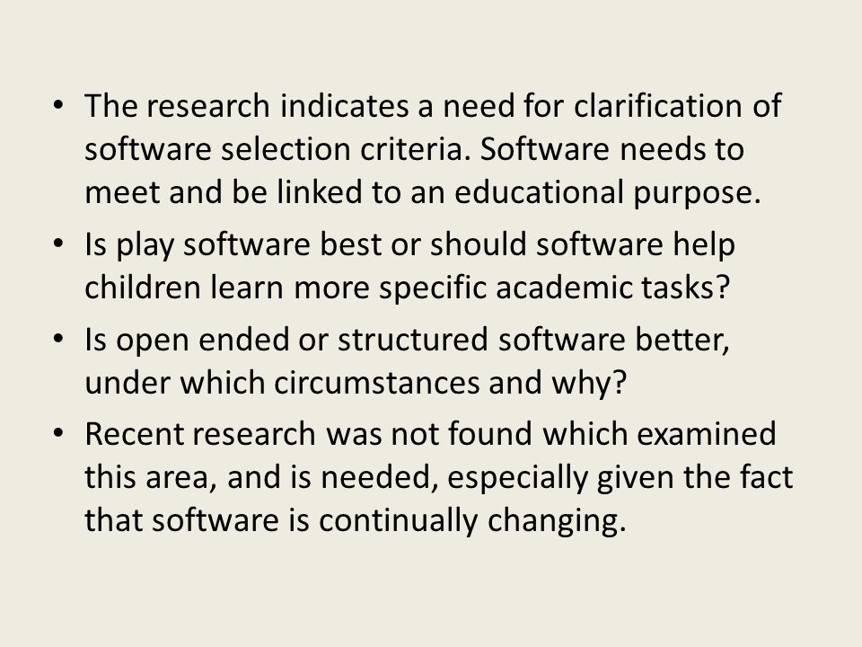 The research indicates a need for clarification of software selection criteria. Software needs to meet and be linked to an educational purpose. Is pla