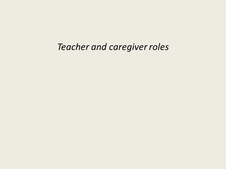 Teacher and caregiver roles