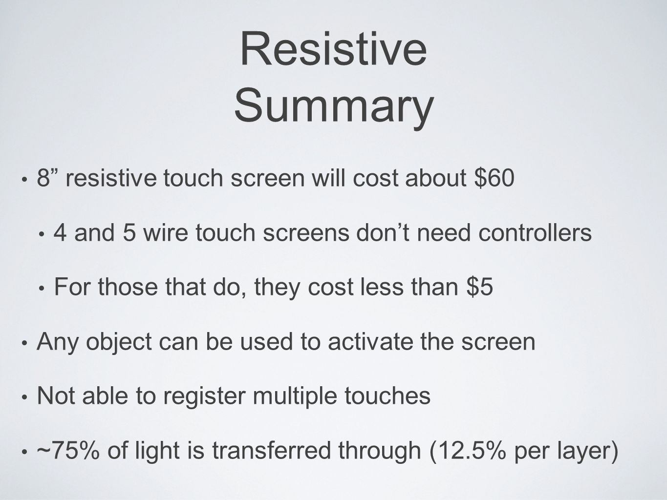 Capacitive Touch Screens Glass panel with conductive layer (Indium Tin Oxide) Small amount of voltage applied to four corners of touch screen [2]