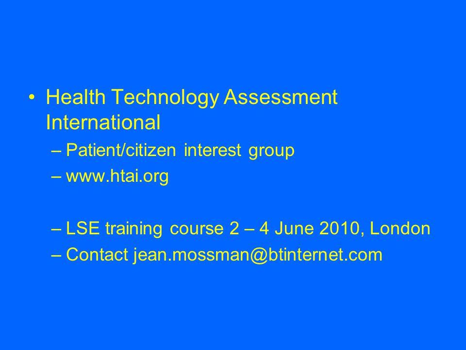 Health Technology Assessment International –Patient/citizen interest group –www.htai.org –LSE training course 2 – 4 June 2010, London –Contact jean.mo