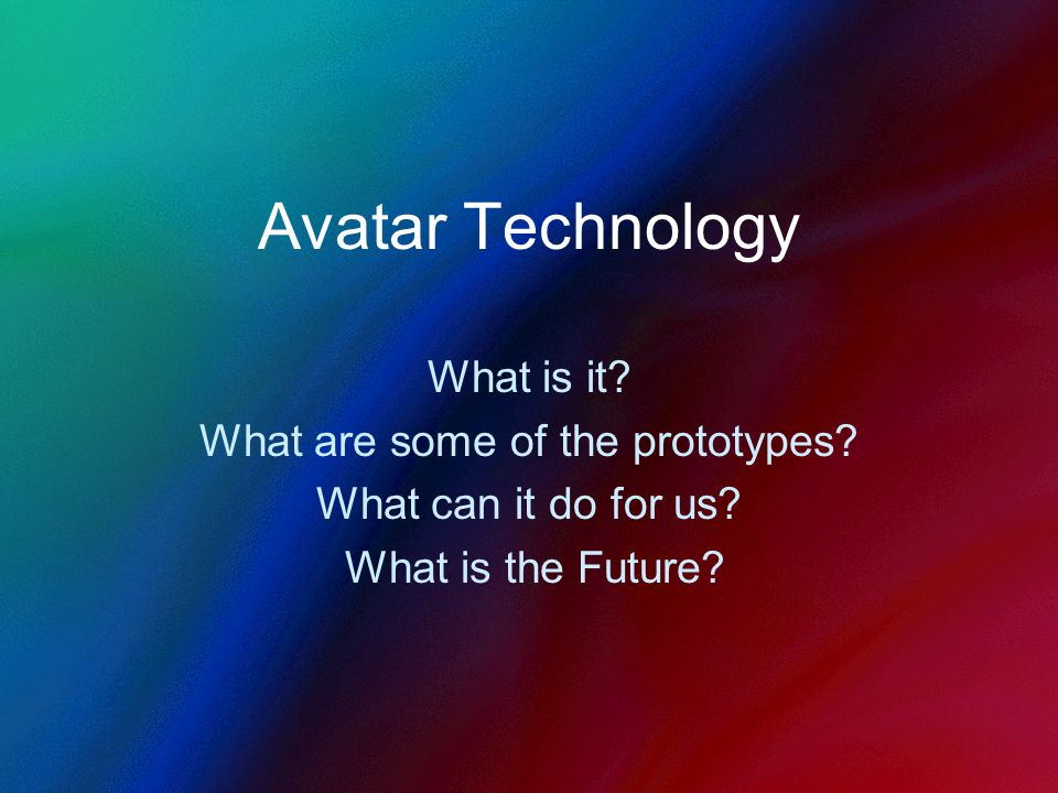 Avatar Technology What is it. What are some of the prototypes.
