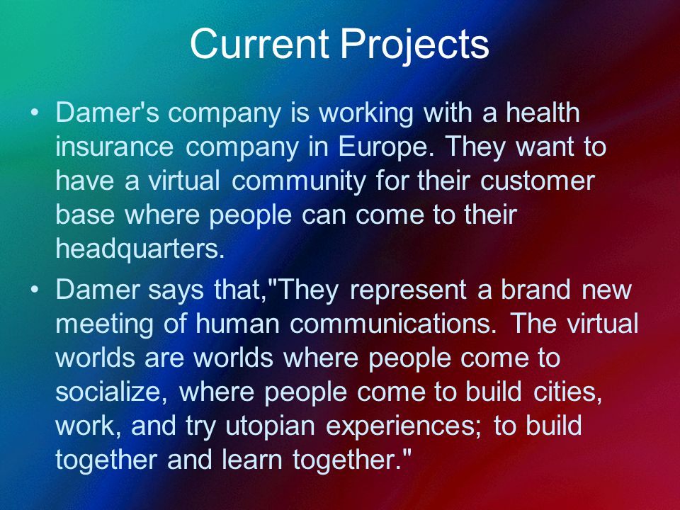 Current Projects Damer s company is working with a health insurance company in Europe.