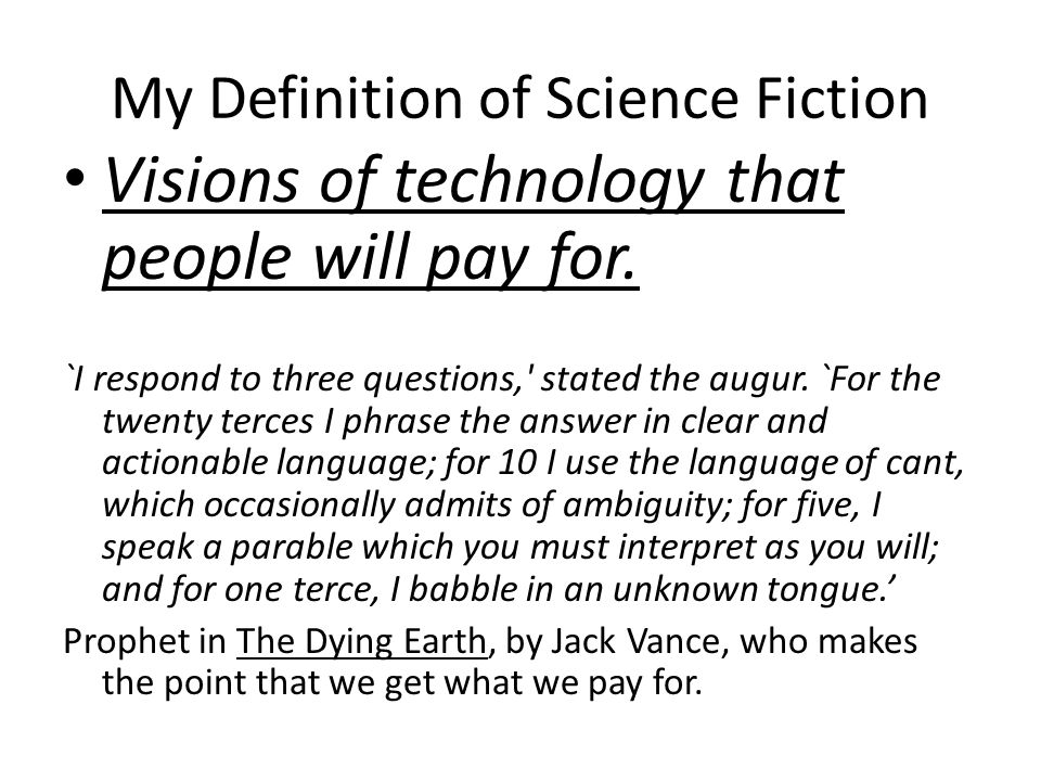 My Definition of Science Fiction Visions of technology that people will pay for.