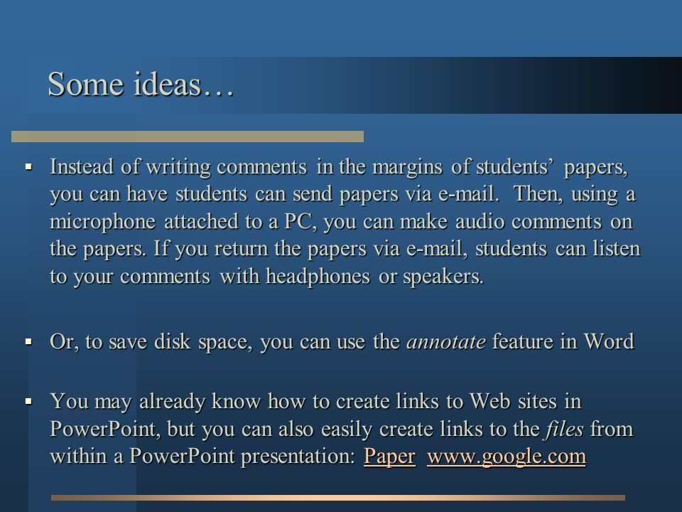 Instead of writing comments in the margins of students papers, you can have students can send papers via  .