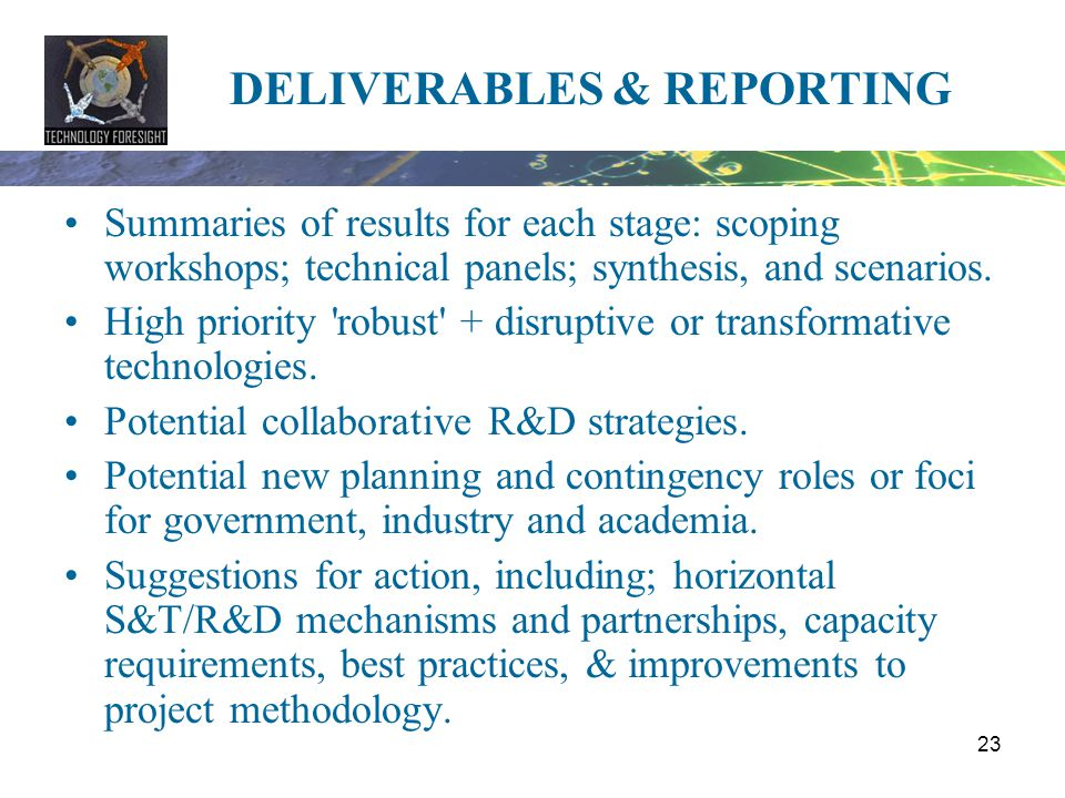23 DELIVERABLES & REPORTING Summaries of results for each stage: scoping workshops; technical panels; synthesis, and scenarios. High priority 'robust'