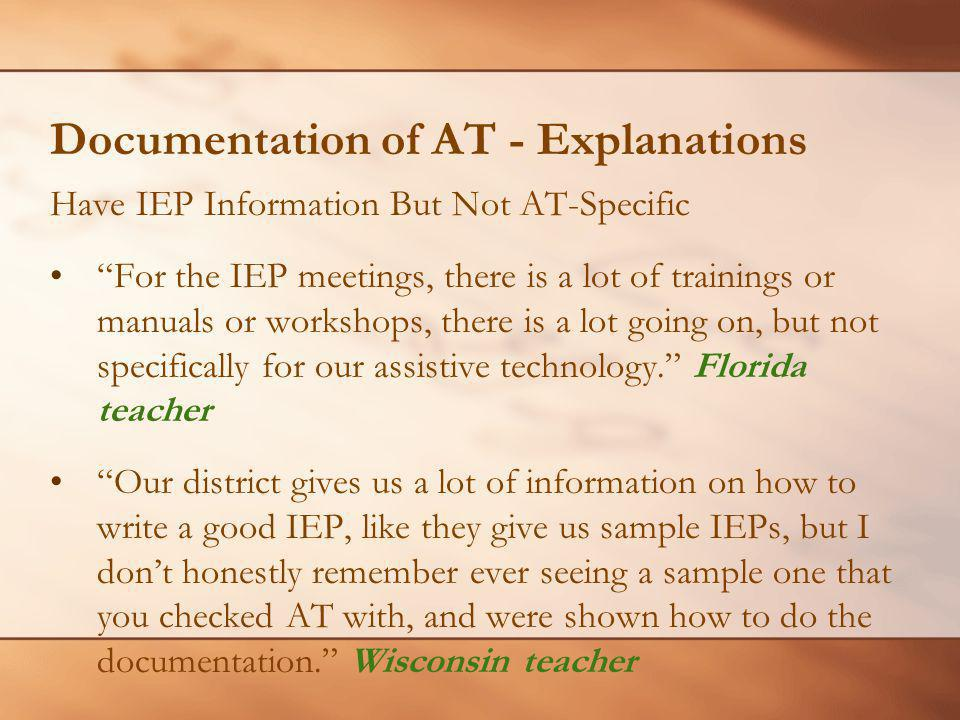 Documentation of AT - Explanations Have IEP Information But Not AT-Specific For the IEP meetings, there is a lot of trainings or manuals or workshops, there is a lot going on, but not specifically for our assistive technology.