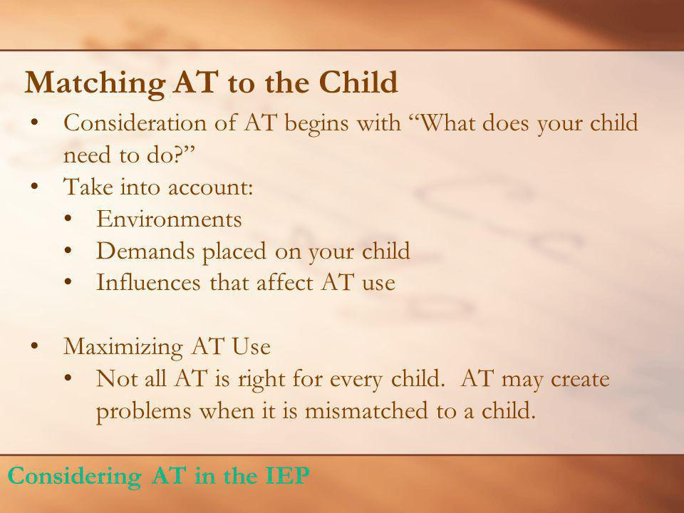 Matching AT to the Child Consideration of AT begins with What does your child need to do.