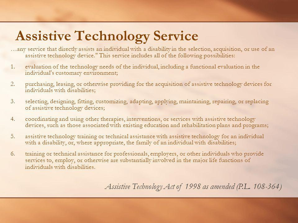Assistive Technology Service …any service that directly assists an individual with a disability in the selection, acquisition, or use of an assistive
