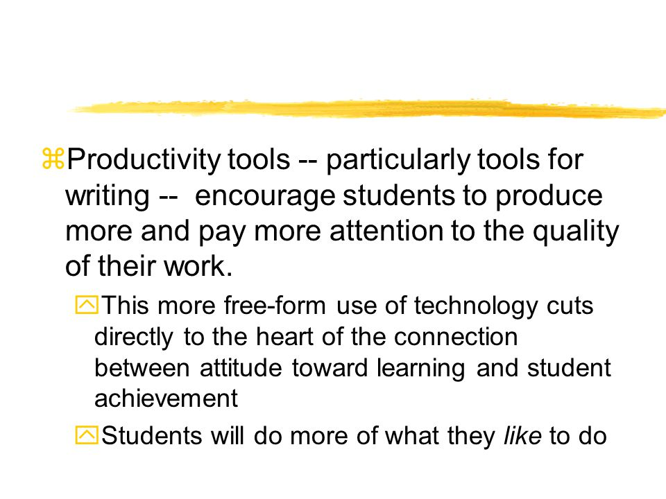 zProductivity tools -- particularly tools for writing -- encourage students to produce more and pay more attention to the quality of their work.