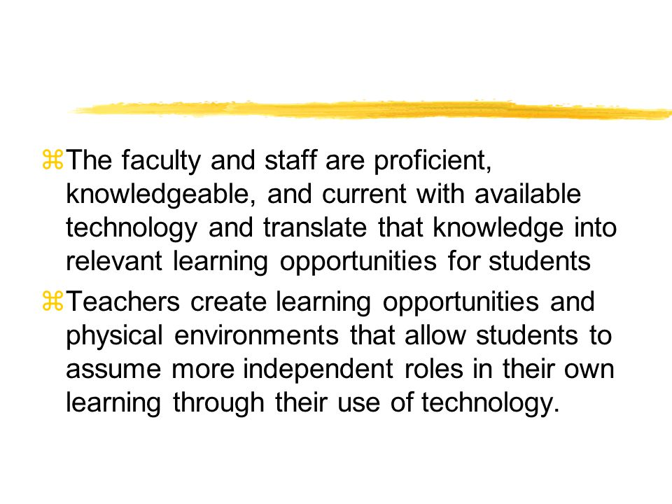 zThe faculty and staff are proficient, knowledgeable, and current with available technology and translate that knowledge into relevant learning opport