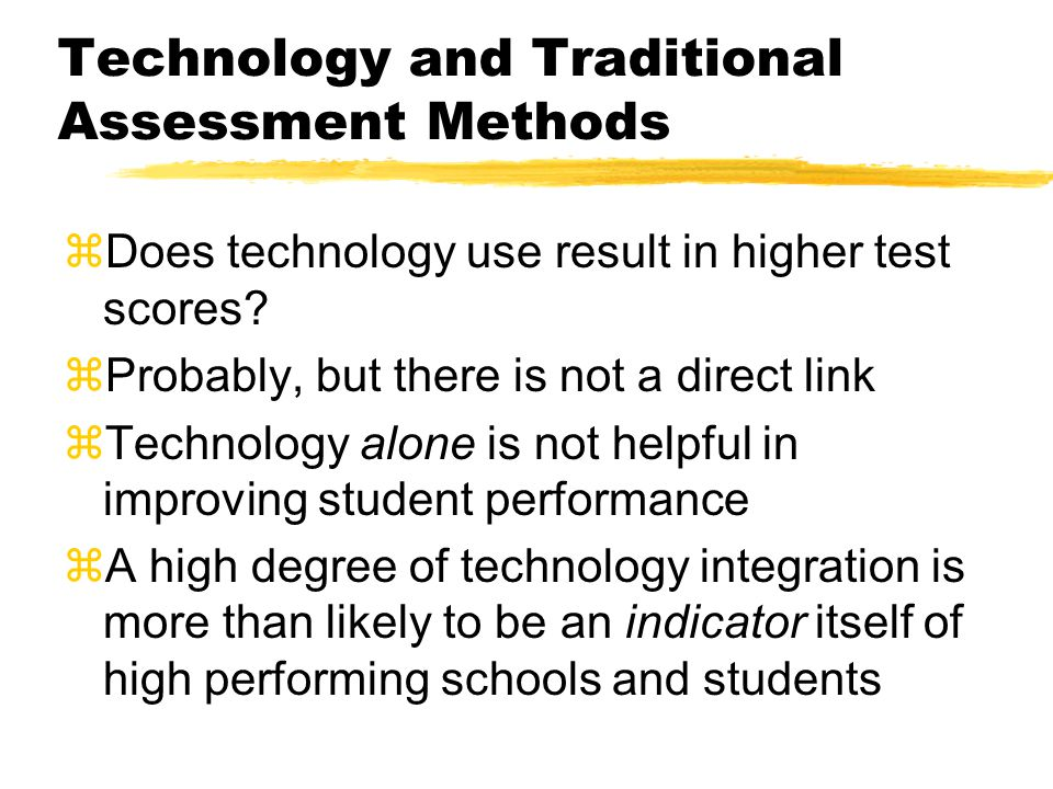 Technology and Traditional Assessment Methods zDoes technology use result in higher test scores.