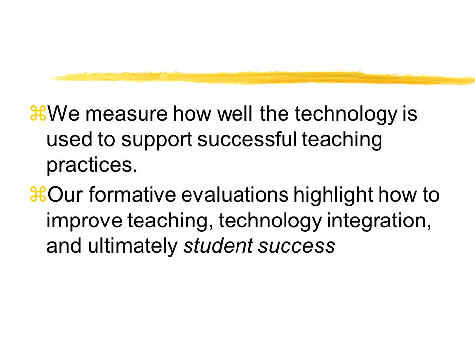 zWe measure how well the technology is used to support successful teaching practices.
