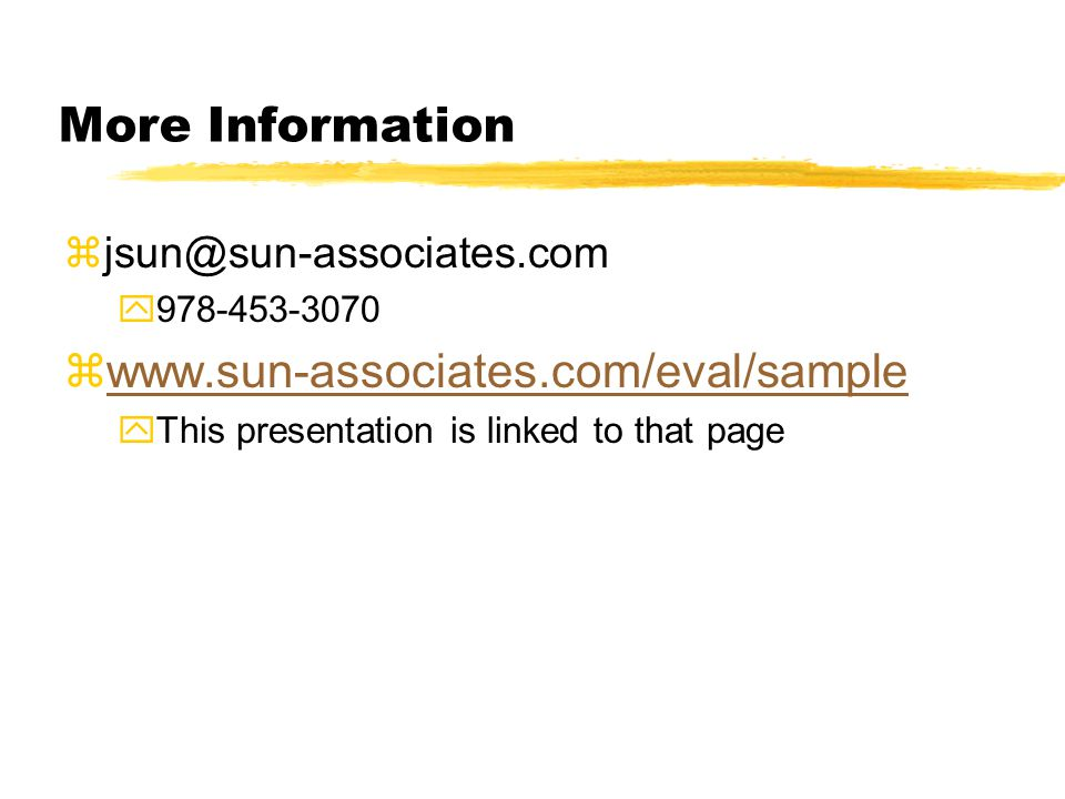 More Information y zwww.sun-associates.com/eval/samplewww.sun-associates.com/eval/sample yThis presentation is linked to that page