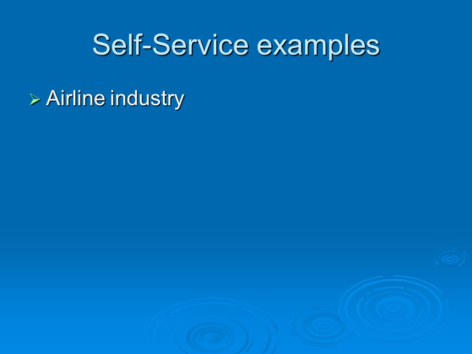 Self-Service examples Airline industry Airline industry