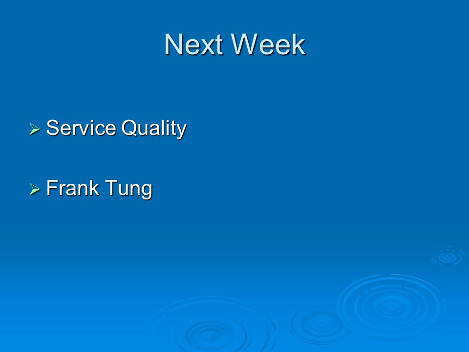 Next Week Service Quality Service Quality Frank Tung Frank Tung