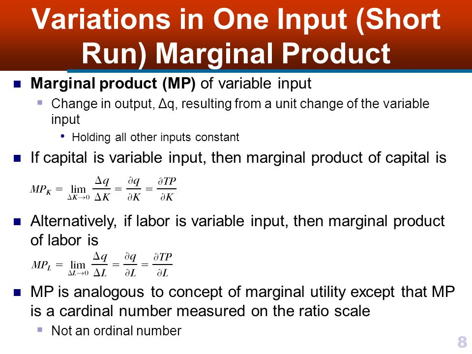 8 Variations in One Input (Short Run) Marginal Product Marginal product (MP) of variable input Change in output, Δq, resulting from a unit change of t
