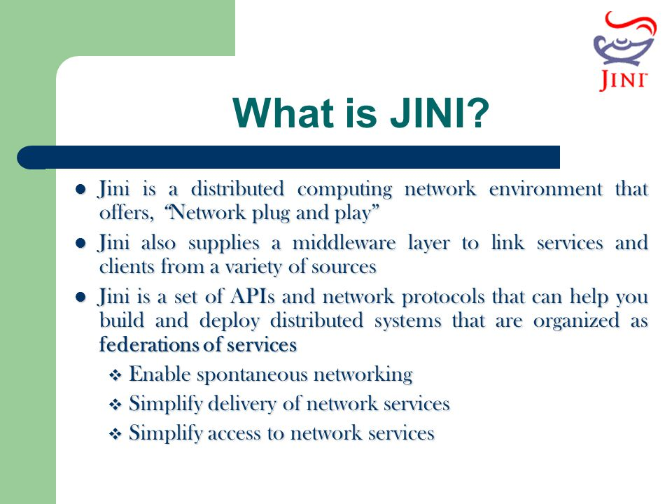 What is JINI? Jini is a distributed computing network environment that offers, Network plug and play Jini is a distributed computing network environme