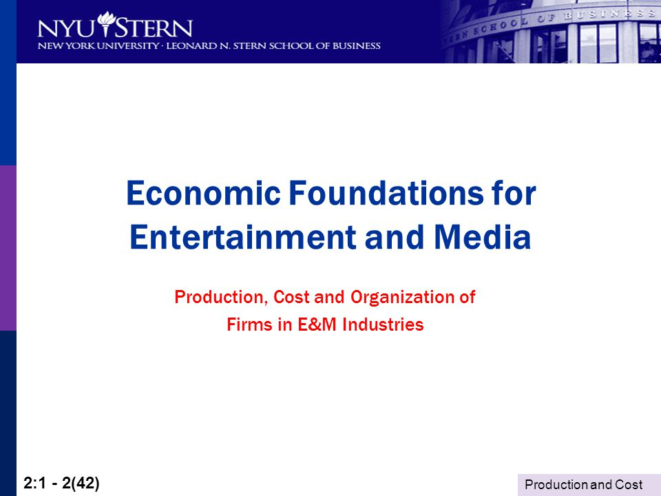 Production and Cost 2:1 - 2(42) Economic Foundations for Entertainment and Media Production, Cost and Organization of Firms in E&M Industries