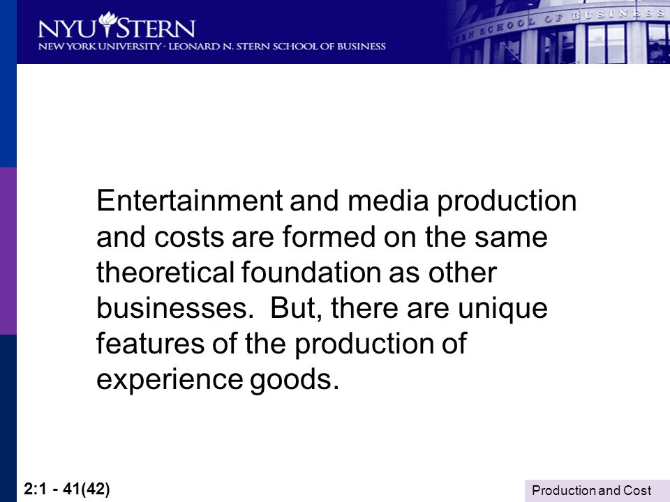 Production and Cost 2:1 - 41(42) Entertainment and media production and costs are formed on the same theoretical foundation as other businesses.
