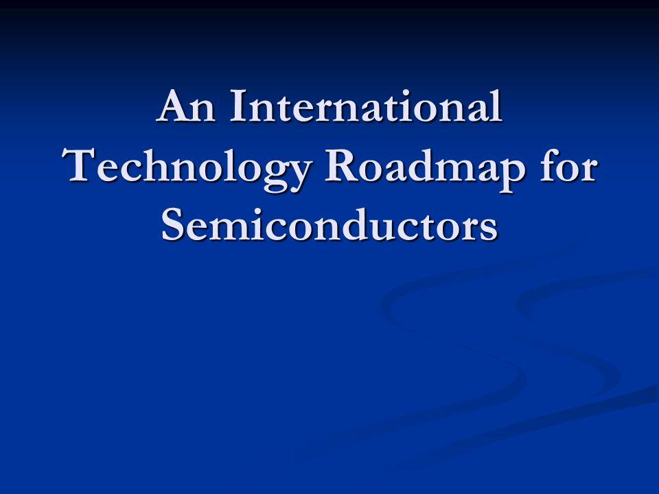 An International Technology Roadmap for Semiconductors