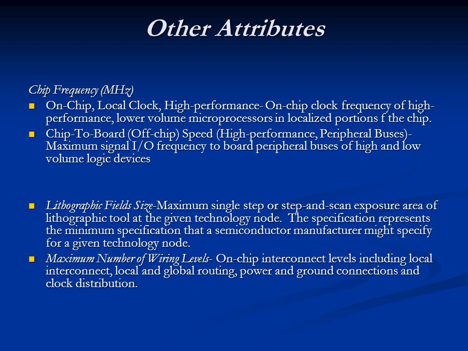 Other Attributes Chip Frequency (MHz) On-Chip, Local Clock, High-performance- On-chip clock frequency of high- performance, lower volume microprocesso