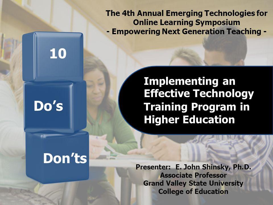 10 Implementing an Effective Technology Training Program in Higher Education Presenter: E.