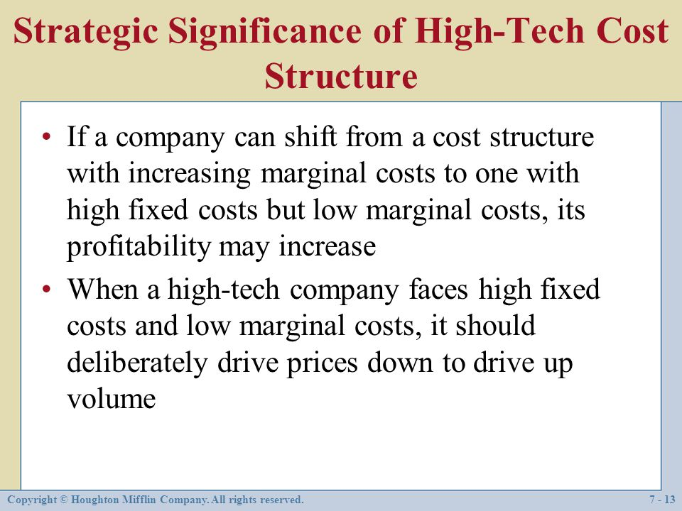 Copyright © Houghton Mifflin Company. All rights reserved.7 - 13 Strategic Significance of High-Tech Cost Structure If a company can shift from a cost