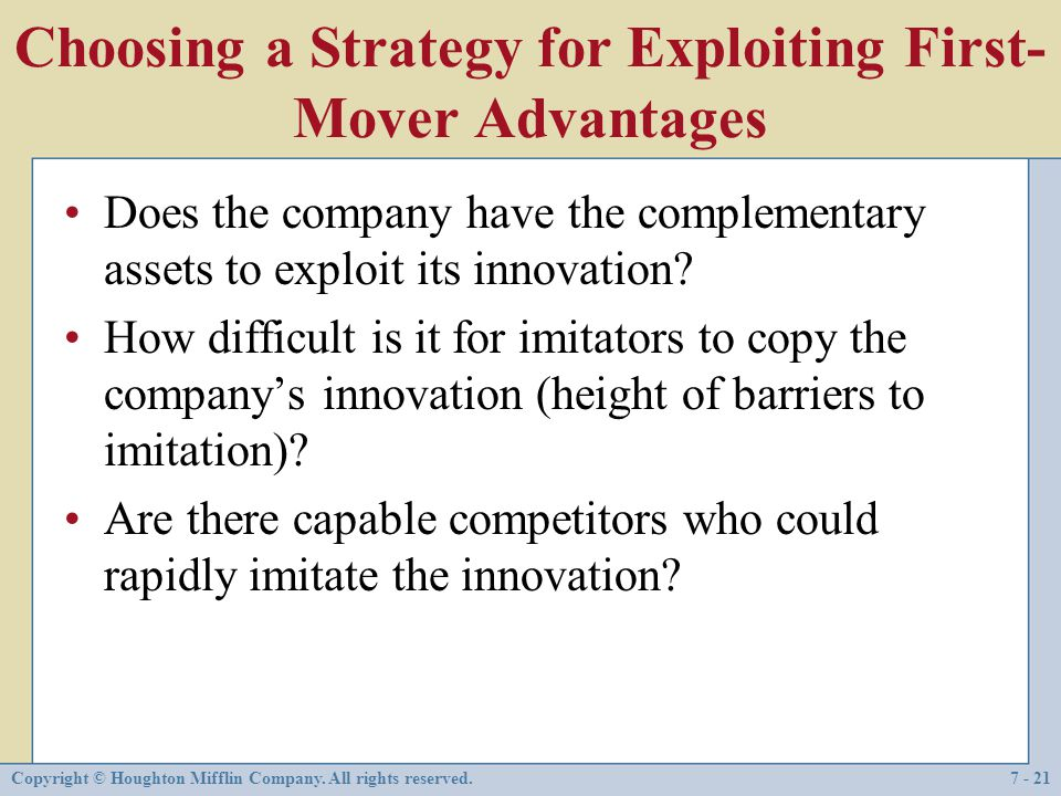 Copyright © Houghton Mifflin Company. All rights reserved.7 - 21 Choosing a Strategy for Exploiting First- Mover Advantages Does the company have the