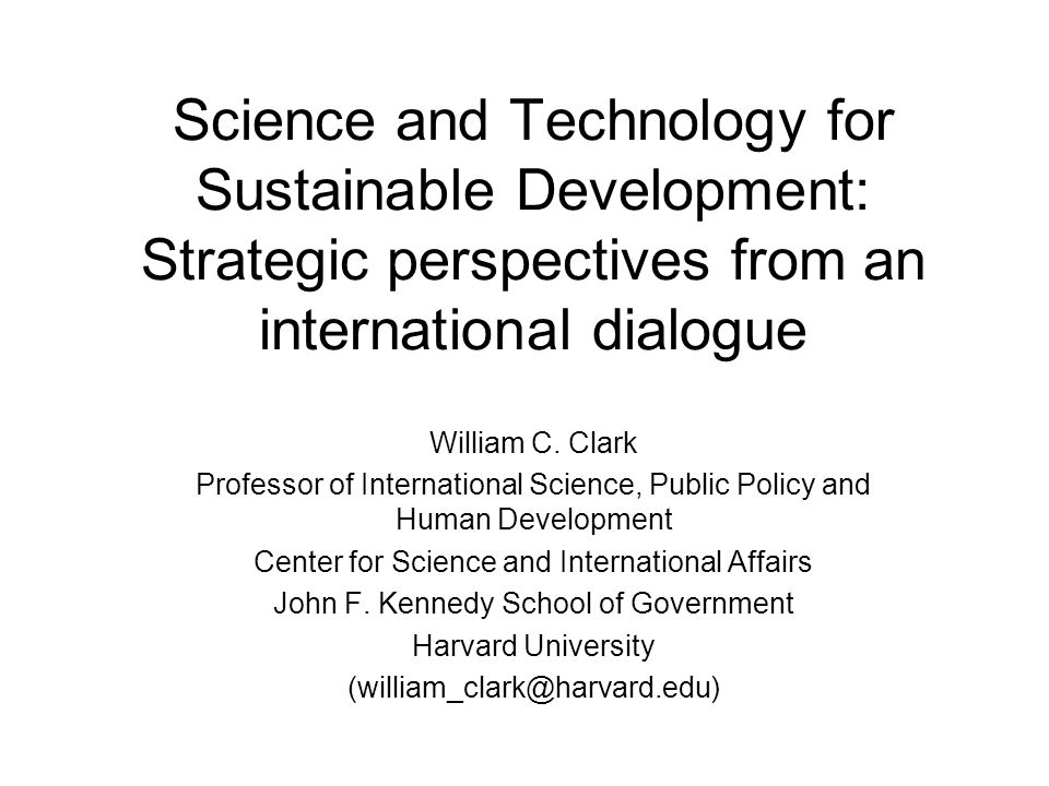 Science and Technology for Sustainable Development: Strategic perspectives from an international dialogue William C.