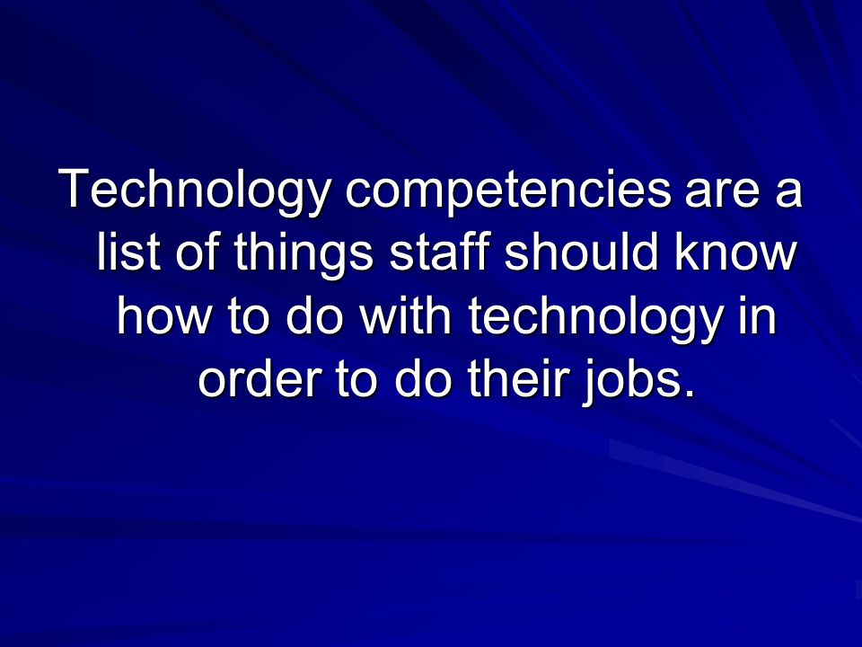 You dont need competencies if …every staff member is an expert in every technology you are currently using.
