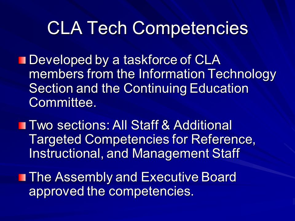Purpose of CLA Tech Comps This set of competencies is intended to serve as a base model for technology competencies among California Library Workers.