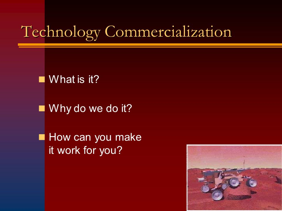 Technology Commercialization What is it Why do we do it How can you make it work for you