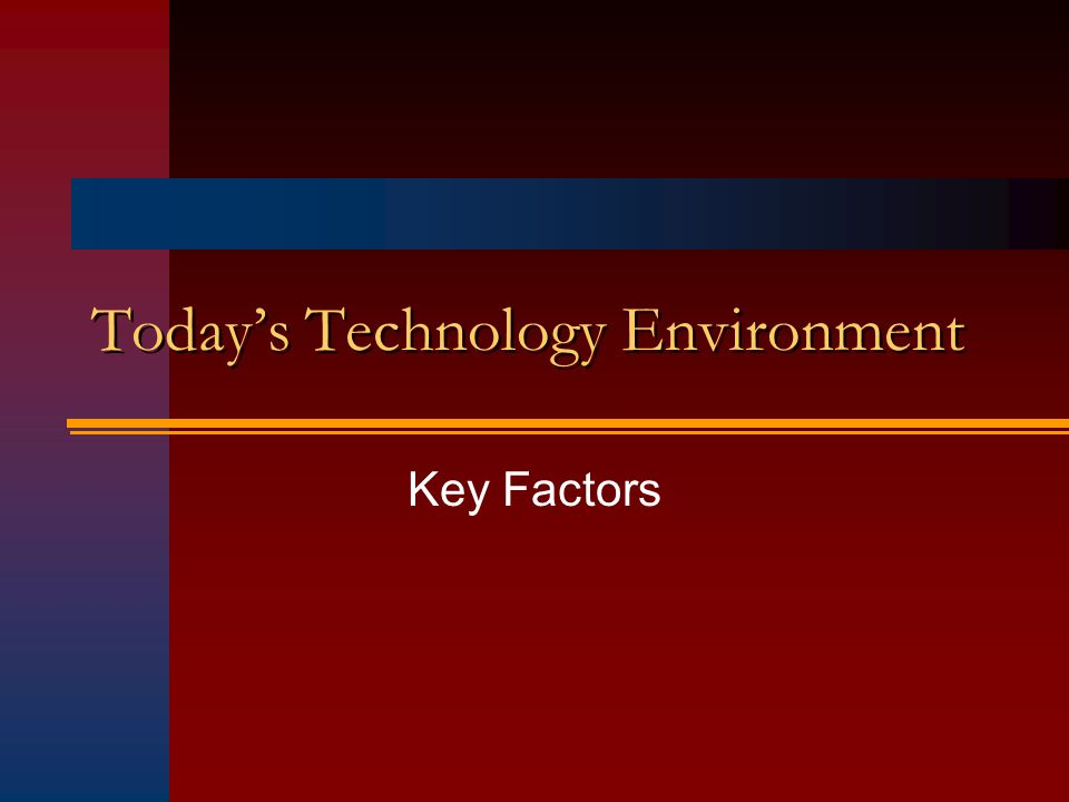Todays Technology Environment Key Factors