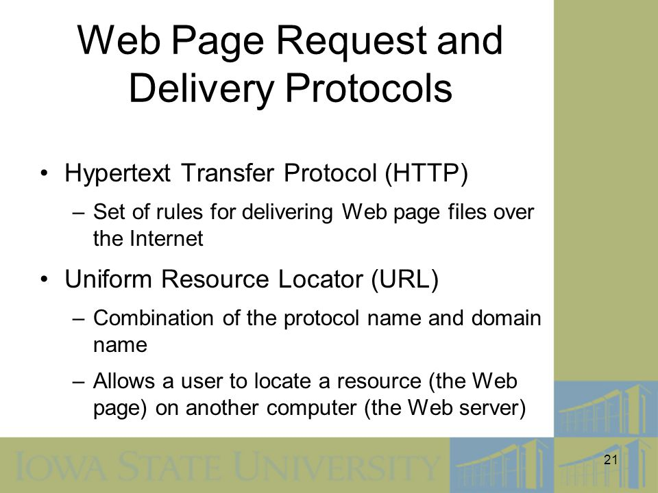 21 Web Page Request and Delivery Protocols Hypertext Transfer Protocol (HTTP) –Set of rules for delivering Web page files over the Internet Uniform Re