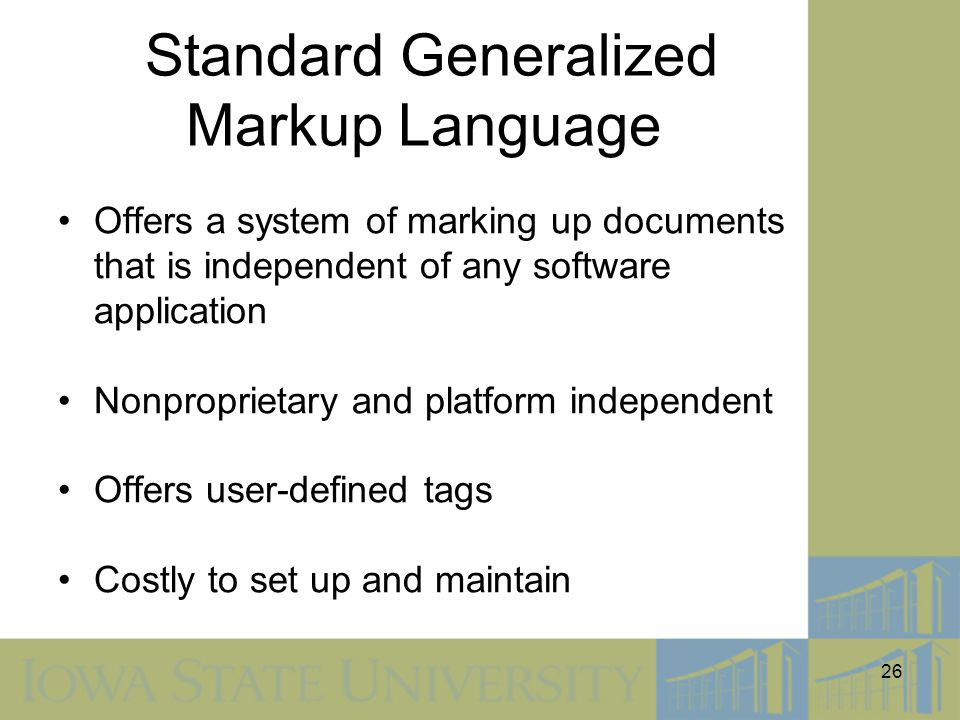 26 Standard Generalized Markup Language Offers a system of marking up documents that is independent of any software application Nonproprietary and pla