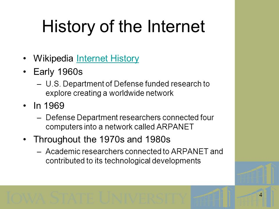 4 History of the Internet Wikipedia Internet HistoryInternet History Early 1960s –U.S. Department of Defense funded research to explore creating a wor