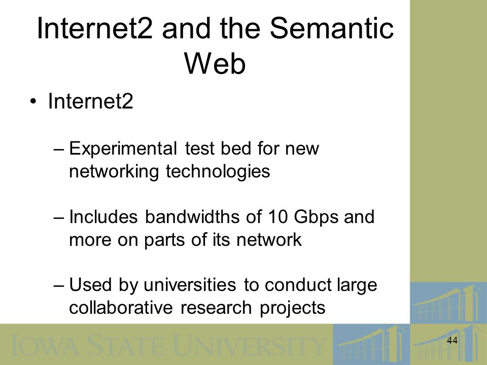 44 Internet2 and the Semantic Web Internet2 –Experimental test bed for new networking technologies –Includes bandwidths of 10 Gbps and more on parts o