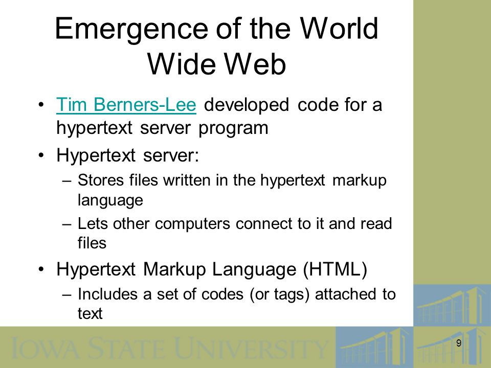 9 Emergence of the World Wide Web Tim Berners-Lee developed code for a hypertext server programTim Berners-Lee Hypertext server: –Stores files written