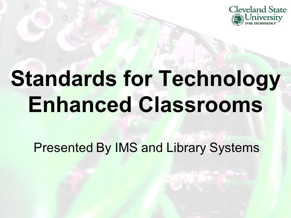 Standards for Technology Enhanced Classrooms Presented By IMS and Library Systems