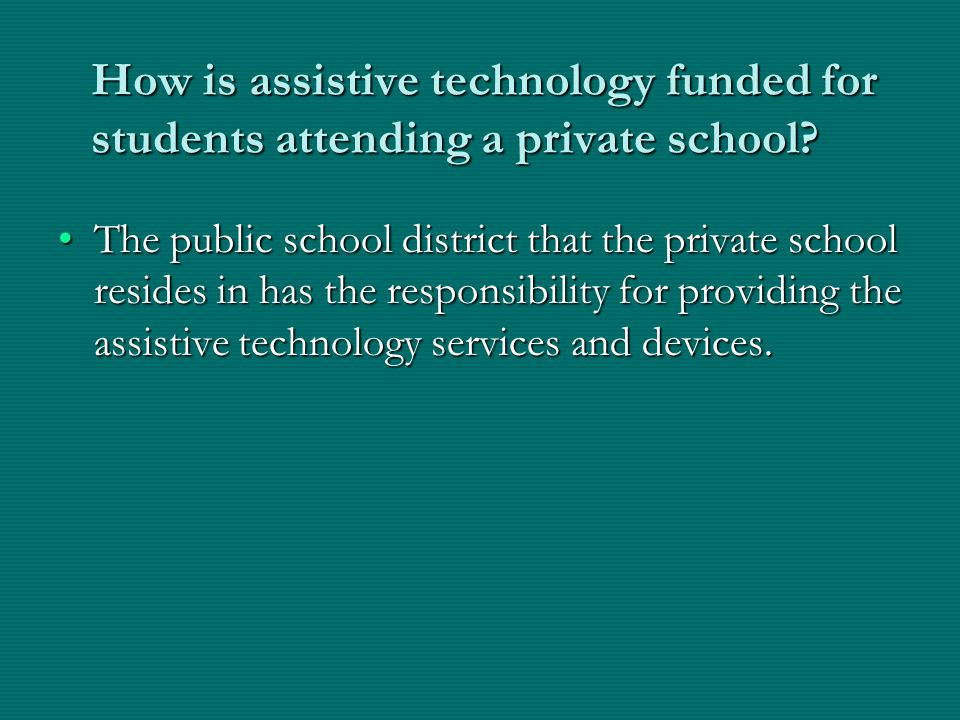 How is assistive technology funded for students attending a private school.